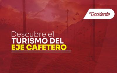 Descubre el turismo del Eje Cafetero